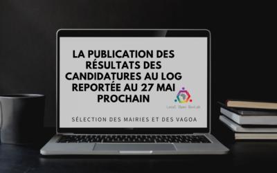 La publication des résultats des candidatures au LOG reportée au 27 mai prochain